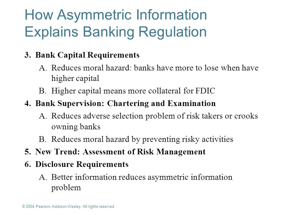 © 2004 Pearson Addison-Wesley. All rights reserved 10-16 3.Bank Capital Requirements A.Reduces moral hazard: banks have more to lose when have higher
