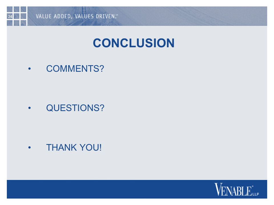 24 CONCLUSION COMMENTS QUESTIONS THANK YOU!