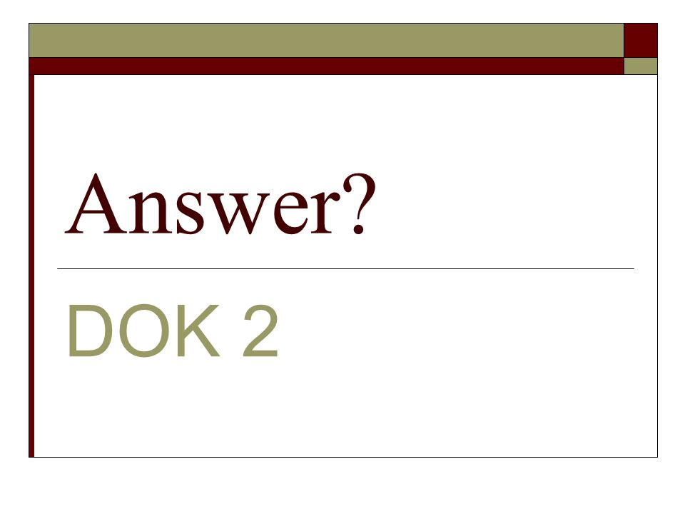 Answer? DOK 2