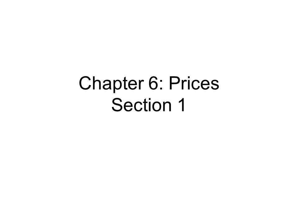 Chapter 6: Prices Section 1