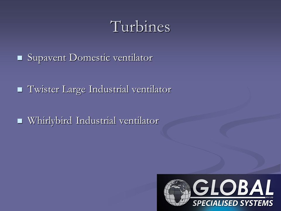Turbines Supavent Domestic ventilator Supavent Domestic ventilator Twister Large Industrial ventilator Twister Large Industrial ventilator Whirlybird