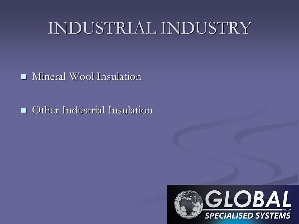 INDUSTRIAL INDUSTRY Mineral Wool Insulation Mineral Wool Insulation Other Industrial Insulation Other Industrial Insulation