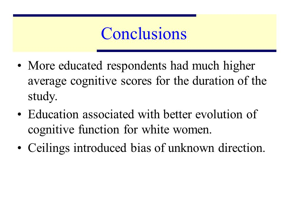 21 Conclusions More educated respondents had much higher average cognitive scores for the duration of the study.