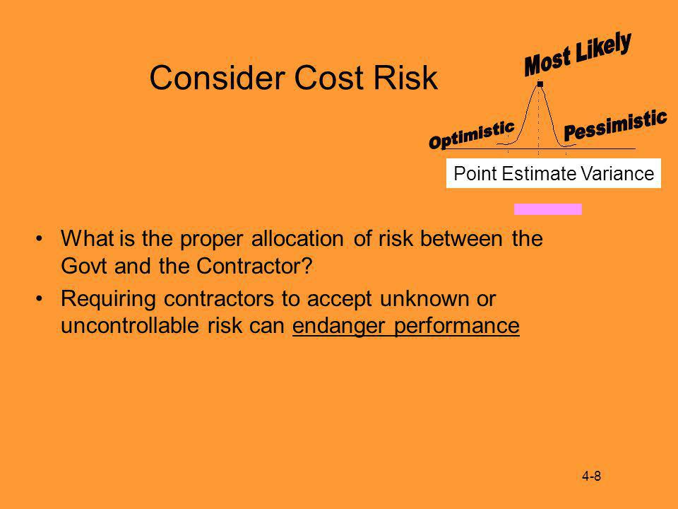 Consider Cost Risk What is the proper allocation of risk between the Govt and the Contractor.