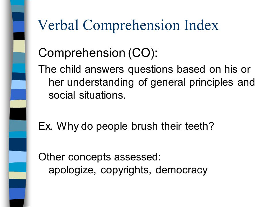 Verbal Comprehension Index Comprehension (CO): The child answers questions based on his or her understanding of general principles and social situatio