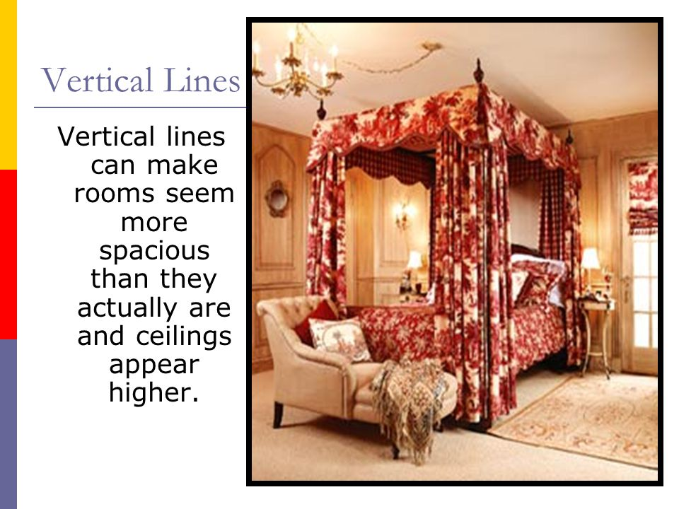 Vertical Lines Vertical lines can make rooms seem more spacious than they actually are and ceilings appear higher.