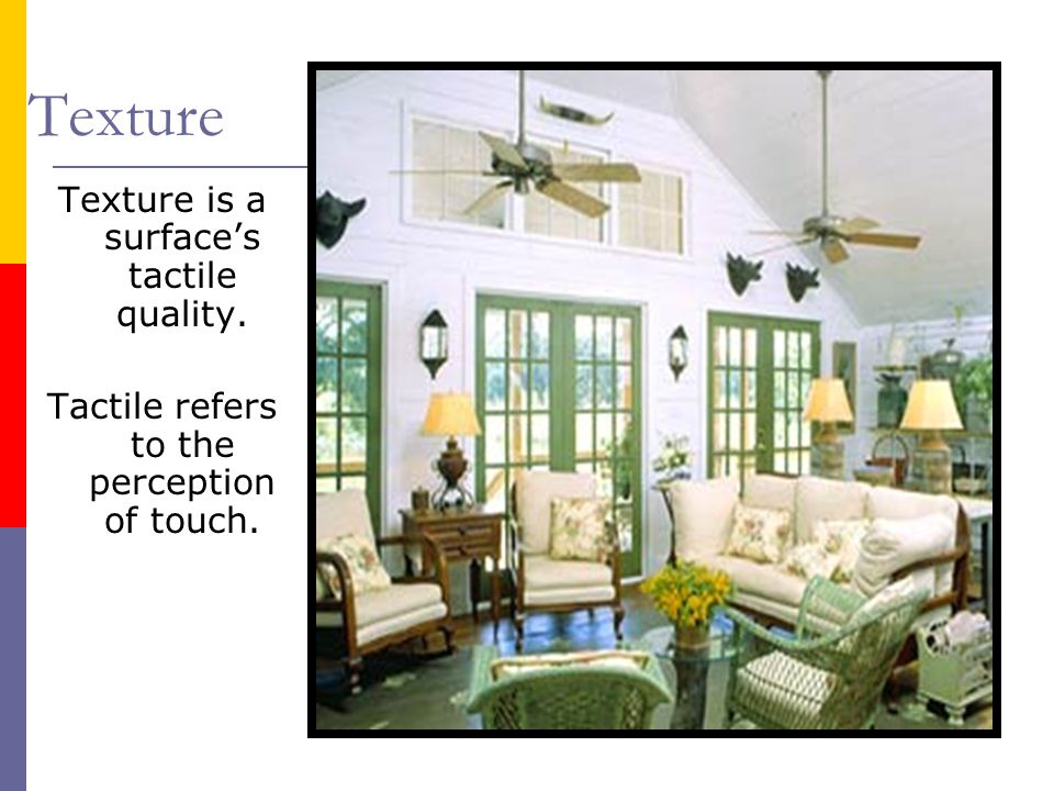 Texture Texture is a surfaces tactile quality. Tactile refers to the perception of touch.