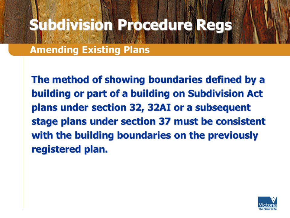 The method of showing boundaries defined by a building or part of a building on Subdivision Act plans under section 32, 32AI or a subsequent stage plans under section 37 must be consistent with the building boundaries on the previously registered plan.