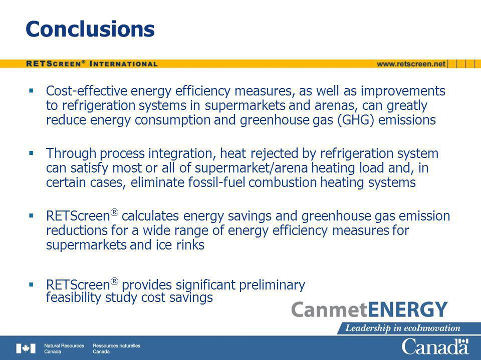 Conclusions Cost-effective energy efficiency measures, as well as improvements to refrigeration systems in supermarkets and arenas, can greatly reduce