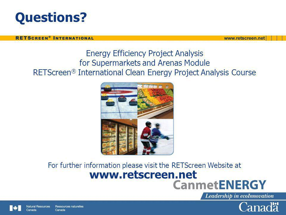 Questions? Energy Efficiency Project Analysis for Supermarkets and Arenas Module RETScreen ® International Clean Energy Project Analysis Course For fu