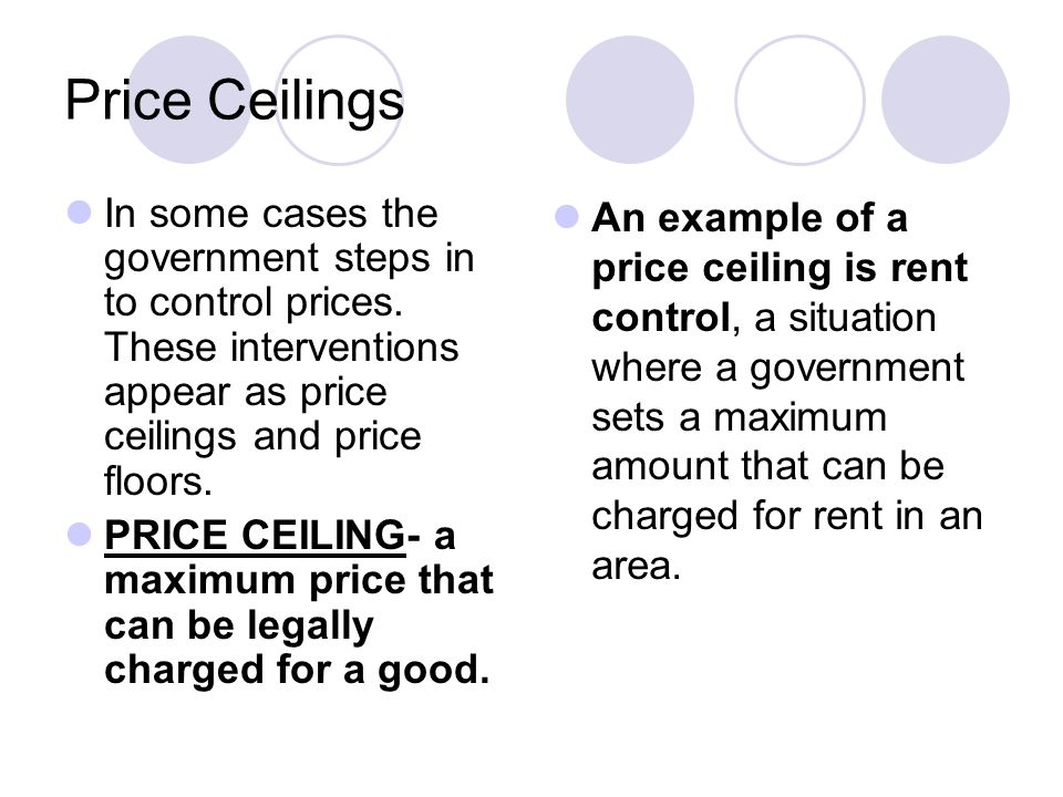 Price Ceilings In some cases the government steps in to control prices.