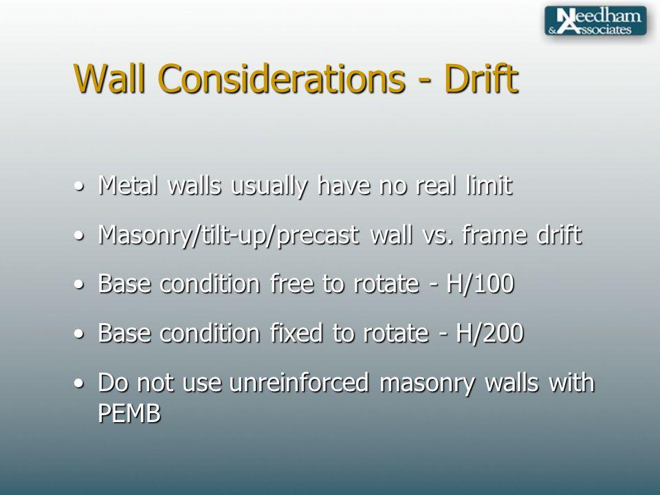 Wall Considerations - Drift Metal walls usually have no real limitMetal walls usually have no real limit Masonry/tilt-up/precast wall vs.