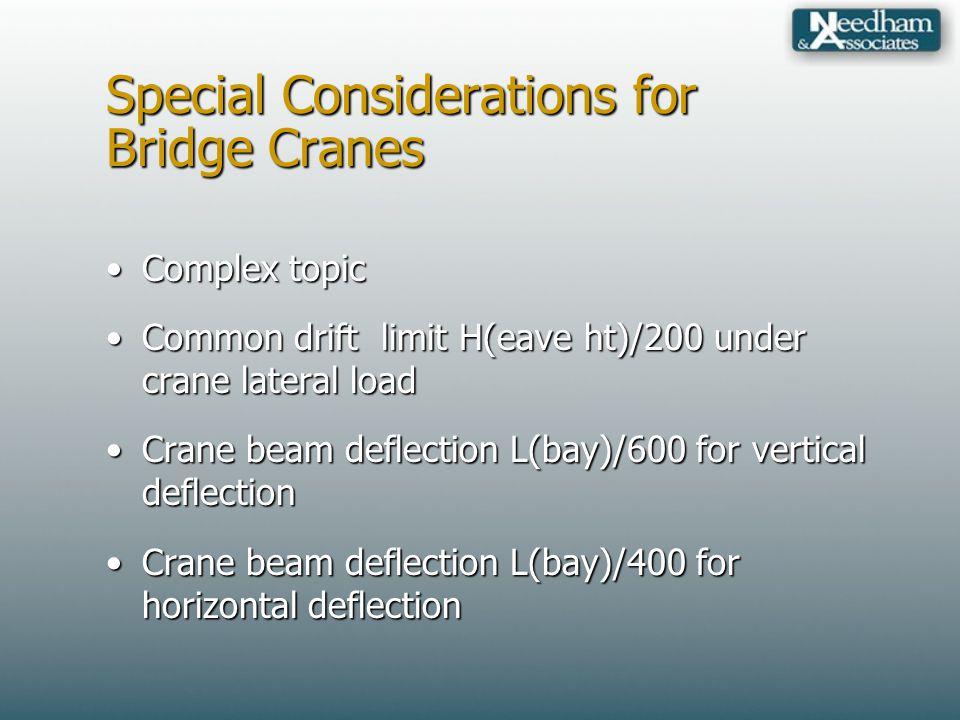 Special Considerations for Bridge Cranes Complex topicComplex topic Common drift limit H(eave ht)/200 under crane lateral loadCommon drift limit H(eav