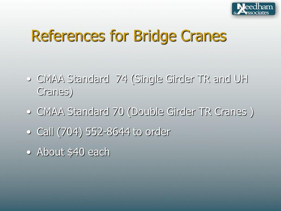 References for Bridge Cranes CMAA Standard 74 (Single Girder TR and UH Cranes)CMAA Standard 74 (Single Girder TR and UH Cranes) CMAA Standard 70 (Doub