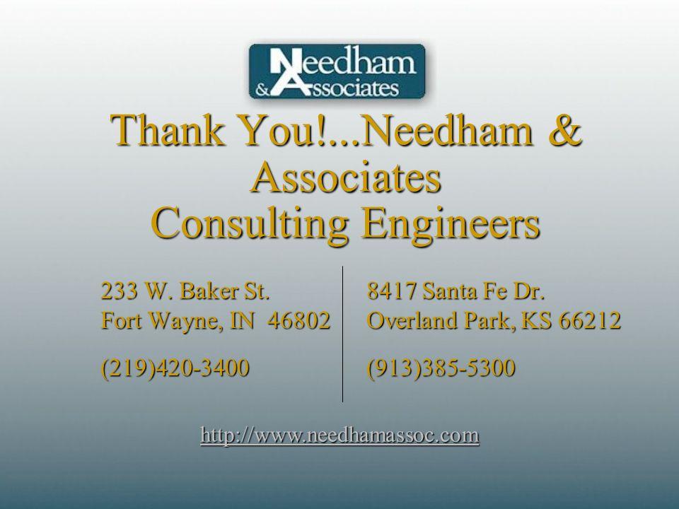 Thank You!...Needham & Associates Consulting Engineers http://www.needhamassoc.com 233 W. Baker St. Fort Wayne, IN 46802 233 W. Baker St. Fort Wayne,