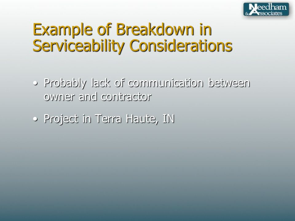 Example of Breakdown in Serviceability Considerations Probably lack of communication between owner and contractorProbably lack of communication betwee