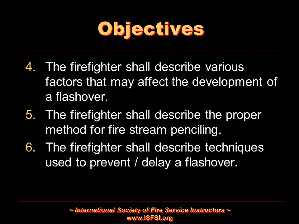 ~ International Society of Fire Service Instructors ~ www.ISFSI.org Objectives 4.The firefighter shall describe various factors that may affect the de