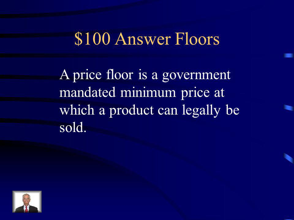 $100 Question Floors Define the term price floor.