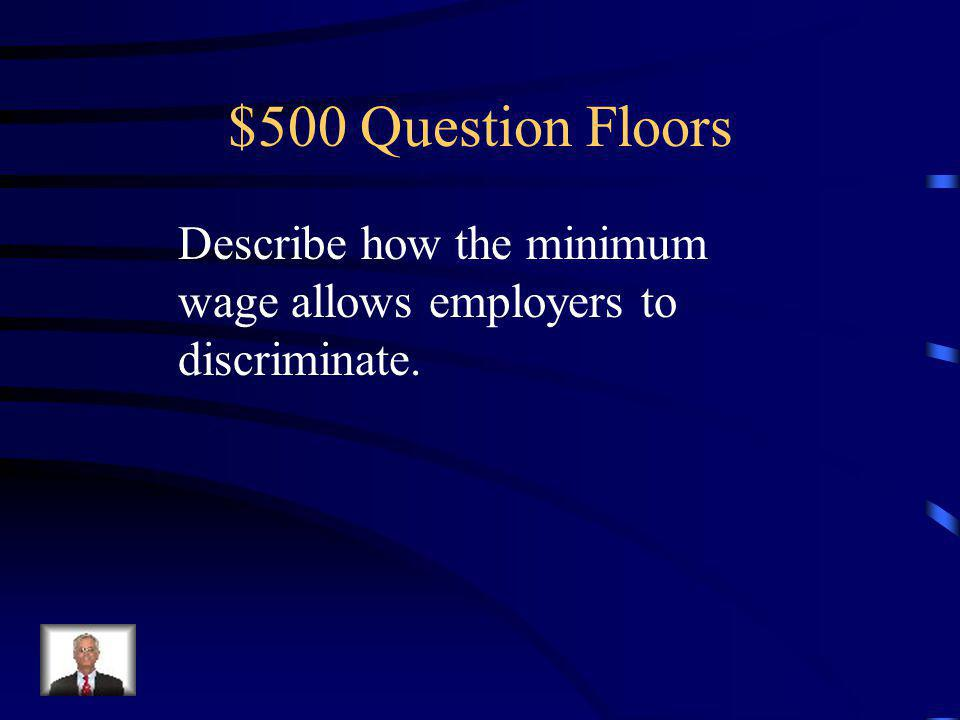 $400 Answer Floors 1.They lose their jobs immediately and lose income as a result.