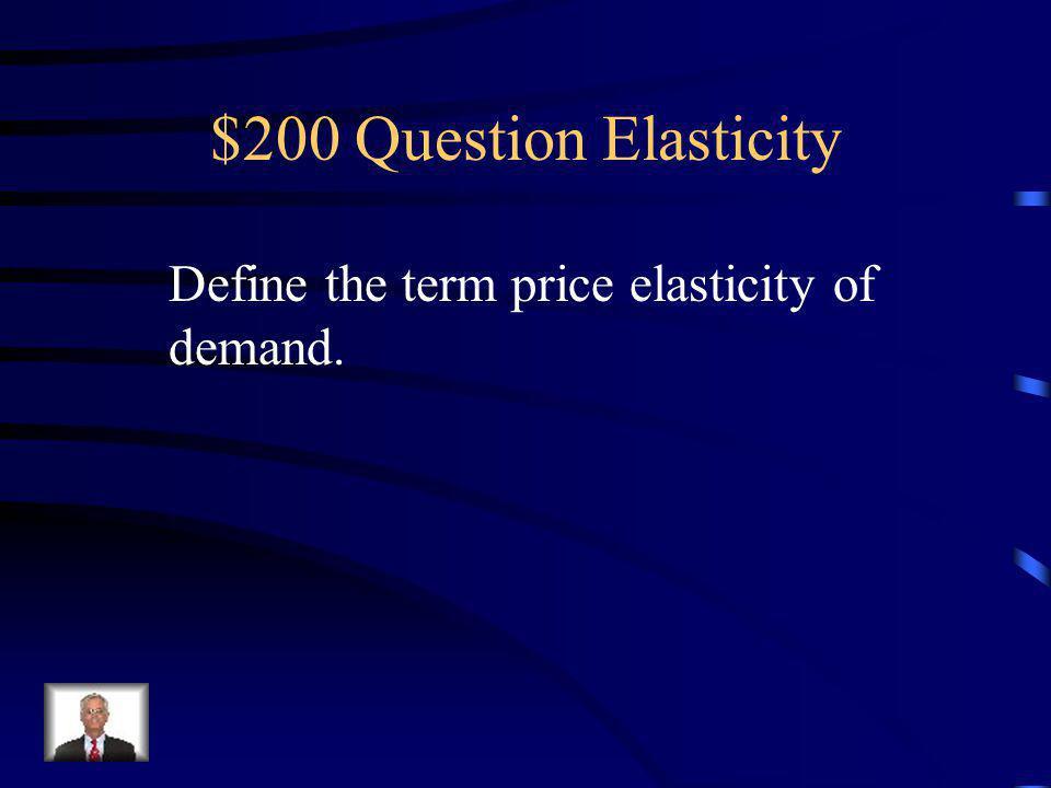 $100 Answer Elasticity Total Revenue = Price x Quantity Total Revenue = $40 x 50 Total Revenue = $2000