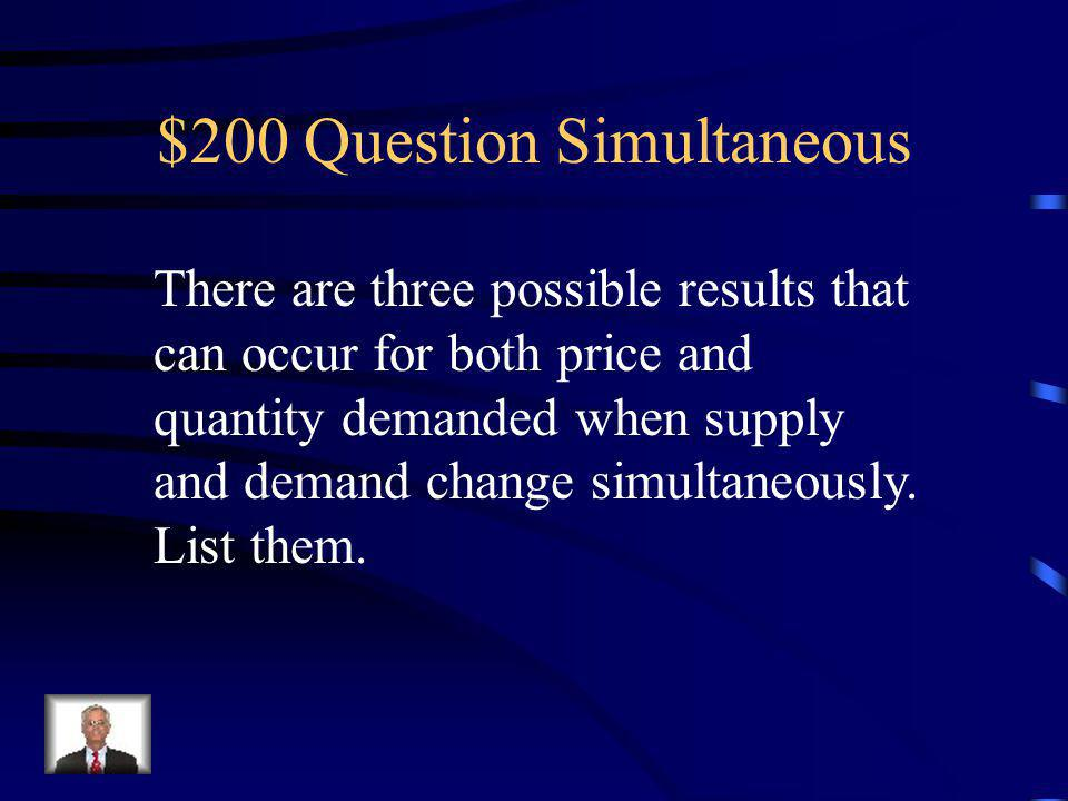$100 Answer Simultaneous Demand increases, supply increases.