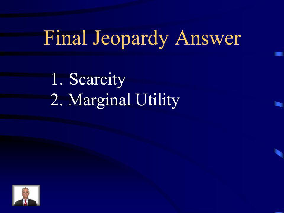 Final Jeopardy The Diamond-Water Paradox Identify the two criteria which determine the value of a product in our society.