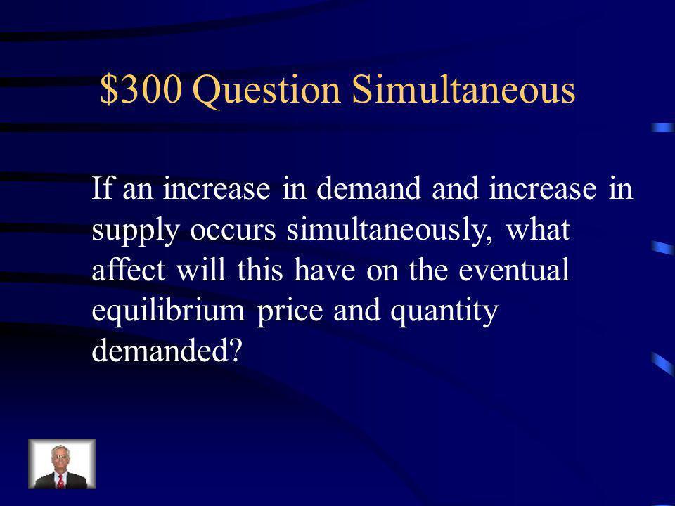$200 Answer Simultaneous Increase, decrease, indeterminate.
