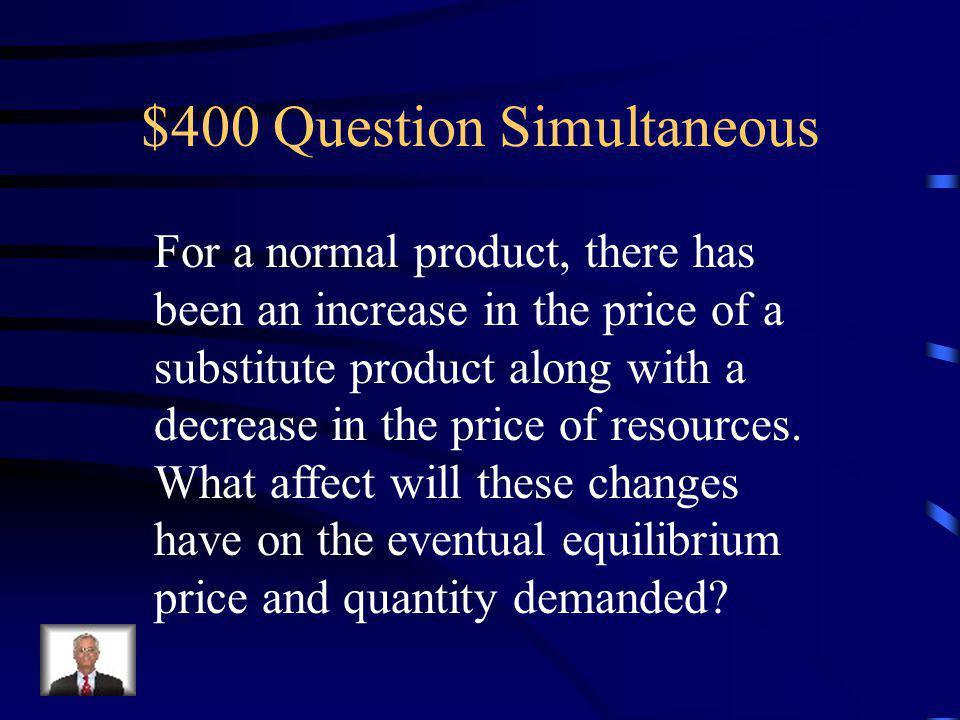 $300 Answer Simultaneous Equilibrium Price Indeterminate Equilibrium Quantity Increases
