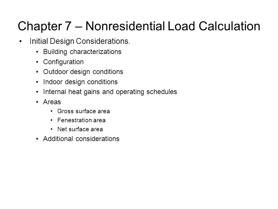 Chapter 7 – Nonresidential Load Calculation Initial Design Considerations. Building characterizations Configuration Outdoor design conditions Indoor d