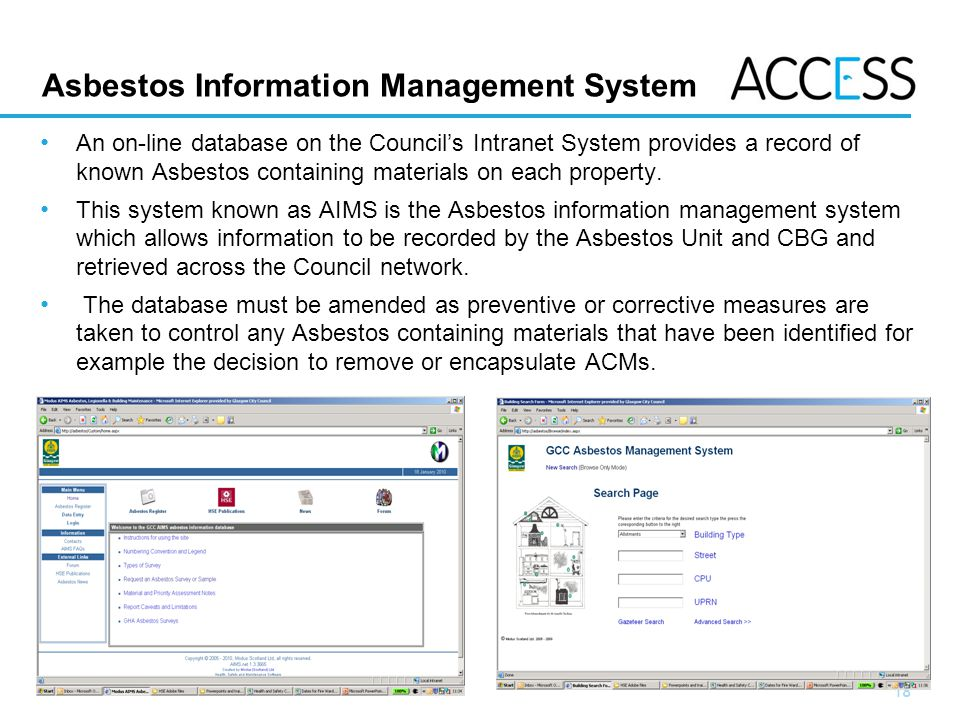18 Slide 18 Asbestos Information Management System An on-line database on the Councils Intranet System provides a record of known Asbestos containing materials on each property.