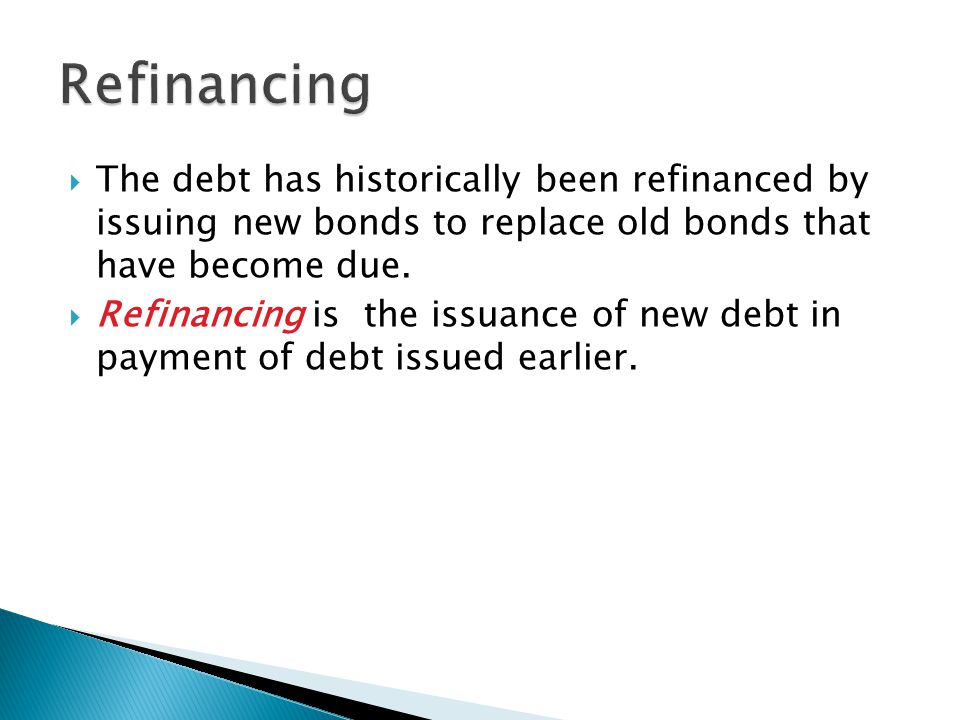 The debt has historically been refinanced by issuing new bonds to replace old bonds that have become due.