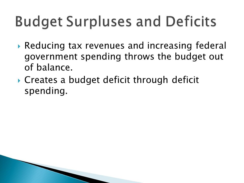 Reducing tax revenues and increasing federal government spending throws the budget out of balance.