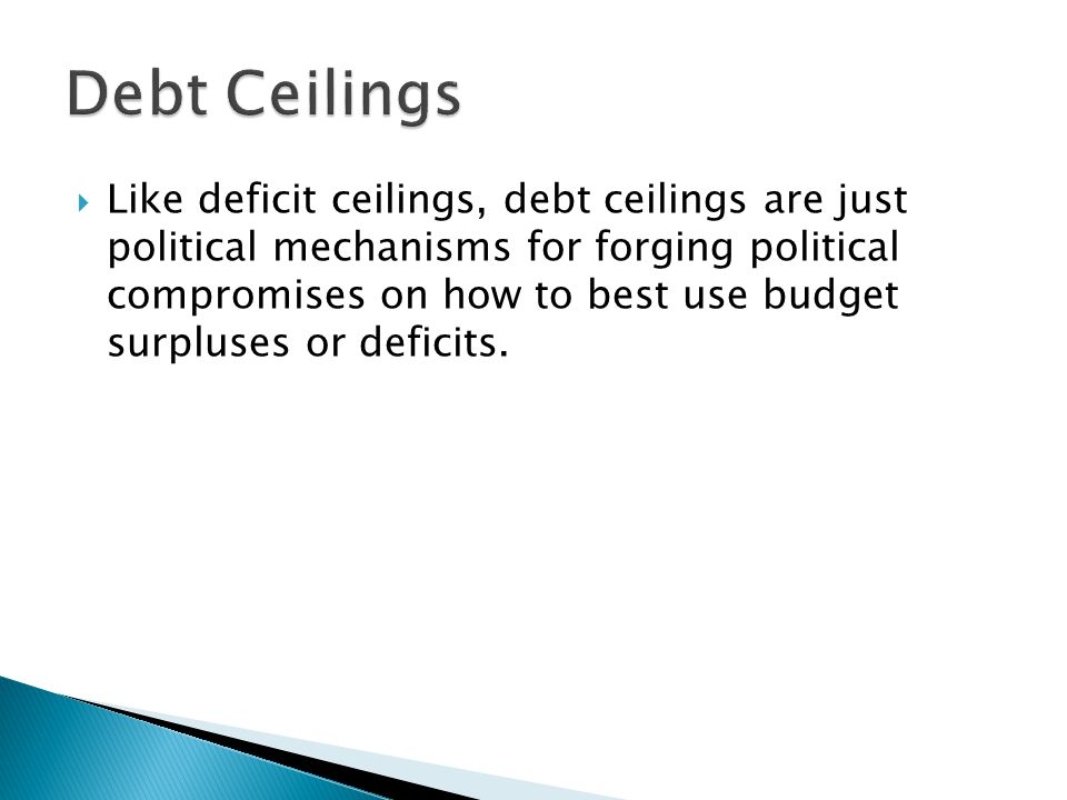 Like deficit ceilings, debt ceilings are just political mechanisms for forging political compromises on how to best use budget surpluses or deficits.