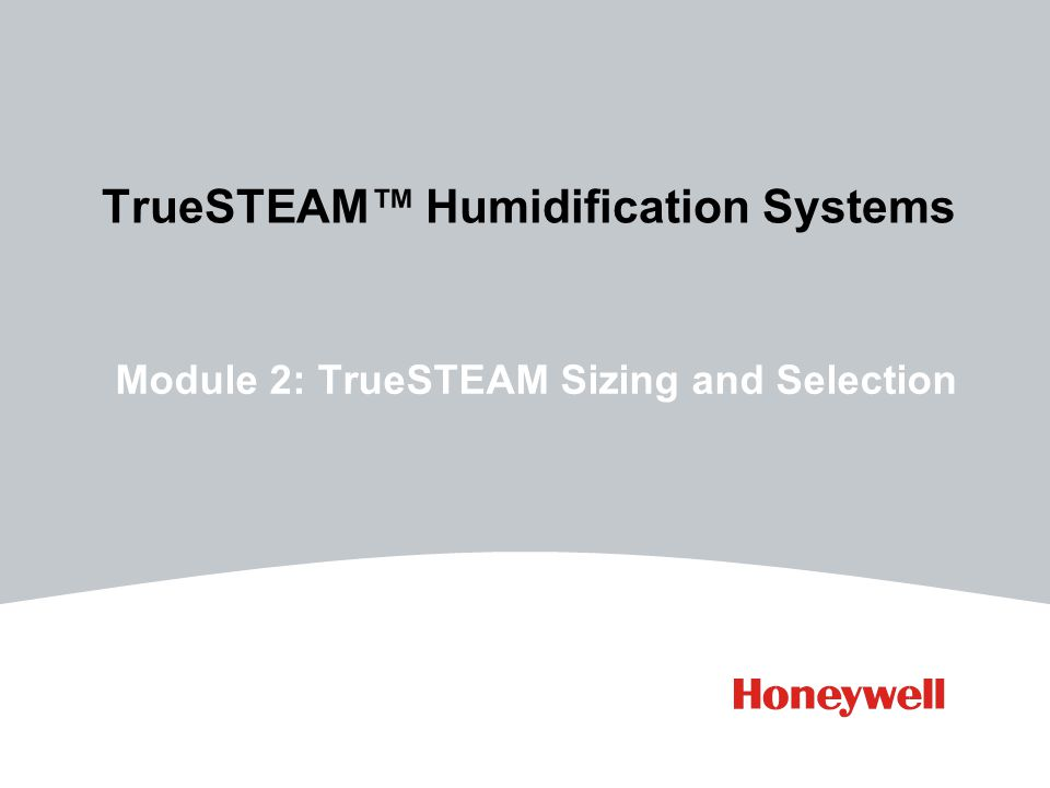 TrueSTEAM Humidification Systems Module 2: TrueSTEAM Sizing and Selection