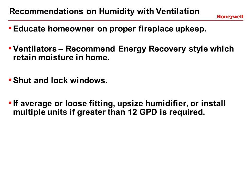 Recommendations on Humidity with Ventilation Educate homeowner on proper fireplace upkeep.