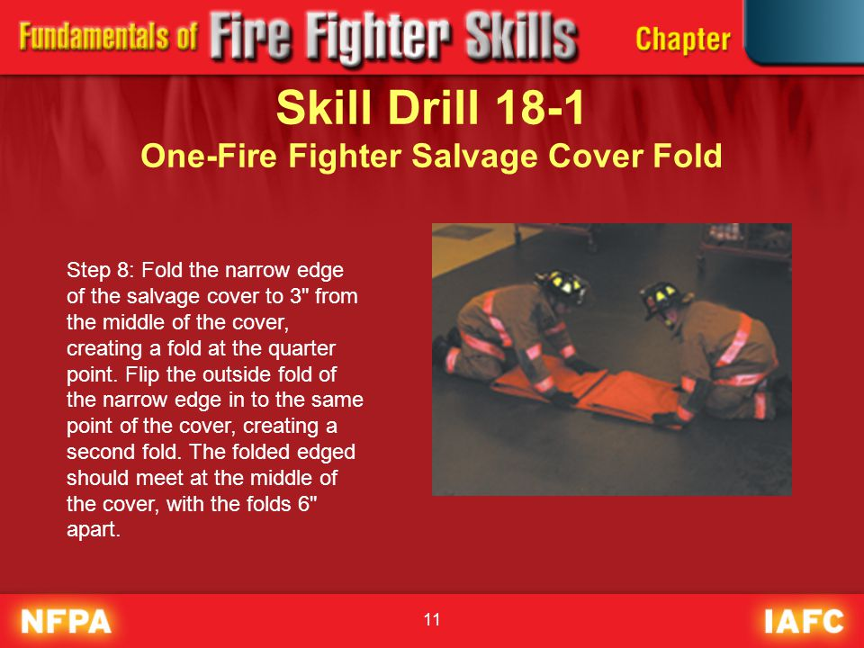 11 Skill Drill 18-1 One-Fire Fighter Salvage Cover Fold Step 8: Fold the narrow edge of the salvage cover to 3