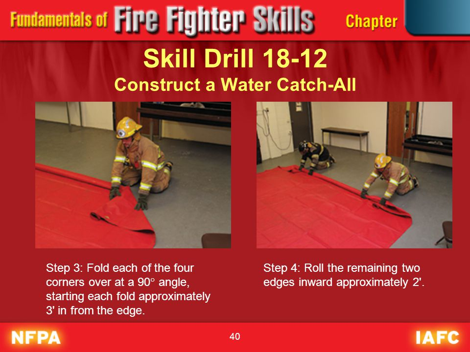 40 Skill Drill 18-12 Construct a Water Catch-All Step 3: Fold each of the four corners over at a 90° angle, starting each fold approximately 3' in fro