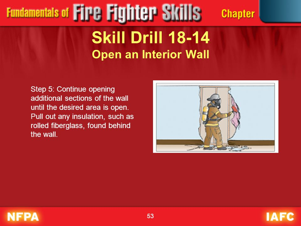 53 Skill Drill 18-14 Open an Interior Wall Step 5: Continue opening additional sections of the wall until the desired area is open. Pull out any insul