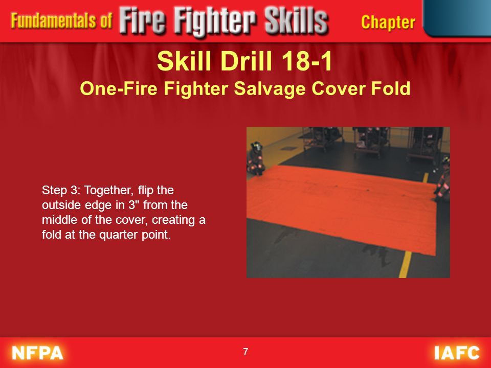 7 Skill Drill 18-1 One-Fire Fighter Salvage Cover Fold Step 3: Together, flip the outside edge in 3