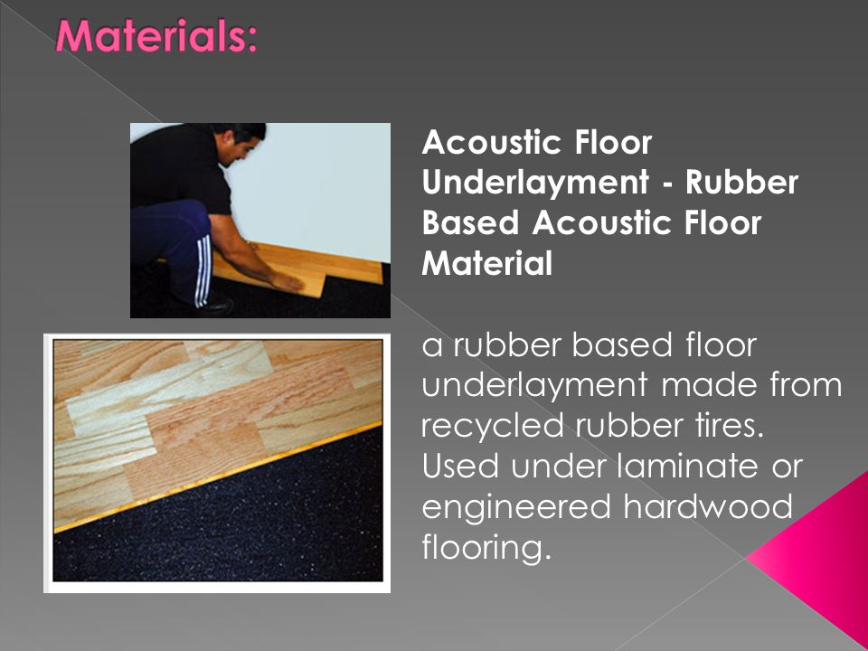 Acoustic Floor Underlayment - Rubber Based Acoustic Floor Material a rubber based floor underlayment made from recycled rubber tires. Used under lamin