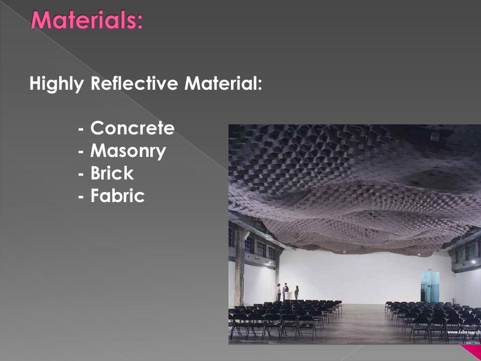 Highly Reflective Material: - Concrete - Masonry - Brick - Fabric