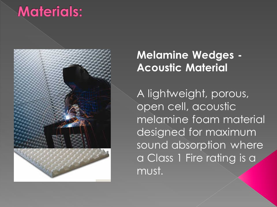 Melamine Wedges - Acoustic Material A lightweight, porous, open cell, acoustic melamine foam material designed for maximum sound absorption where a Cl