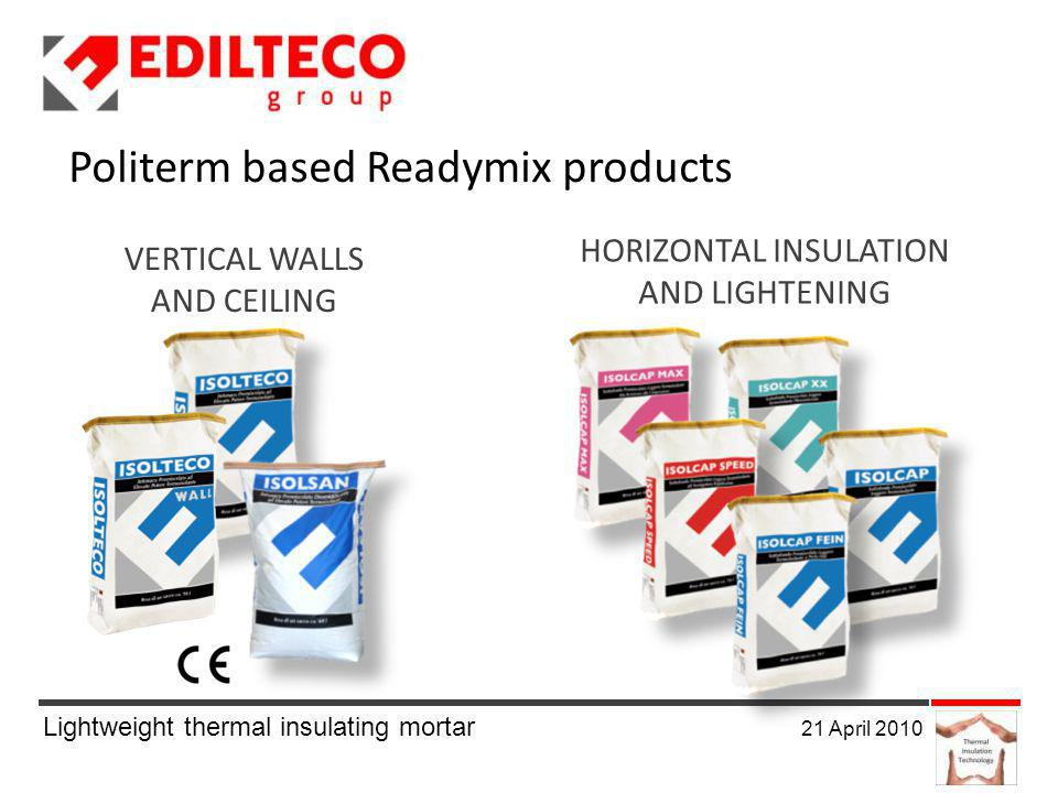 Lightweight thermal insulating mortar 21 April 2010 Politerm based Readymix products VERTICAL WALLS AND CEILING HORIZONTAL INSULATION AND LIGHTENING