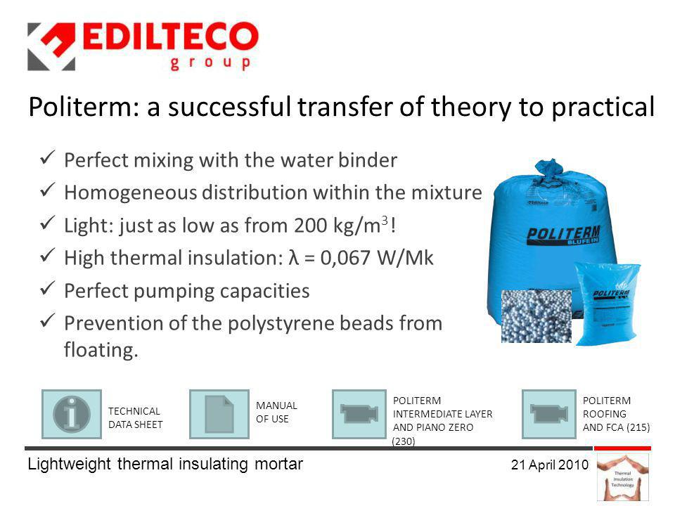 Lightweight thermal insulating mortar 21 April 2010 Perfect mixing with the water binder Homogeneous distribution within the mixture Light: just as low as from 200 kg/m 3 .