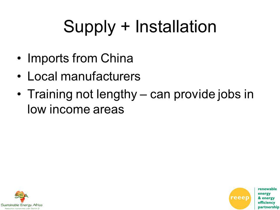 Supply + Installation Imports from China Local manufacturers Training not lengthy – can provide jobs in low income areas