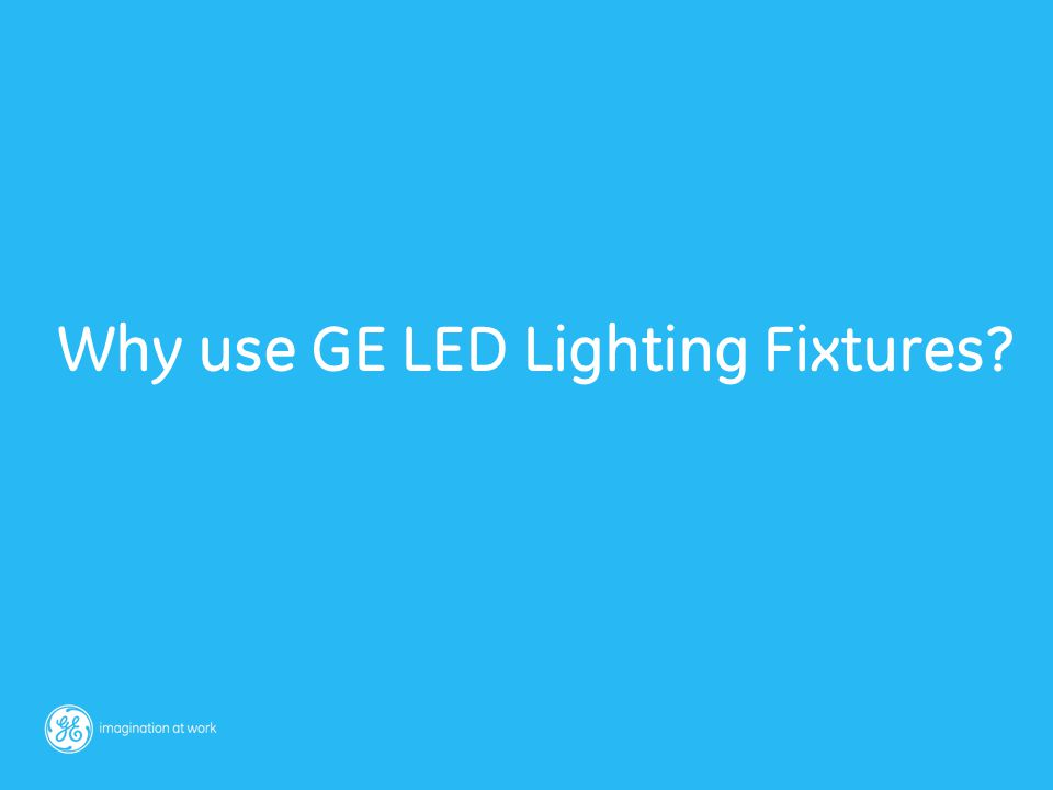 Why use GE LED Lighting Fixtures?