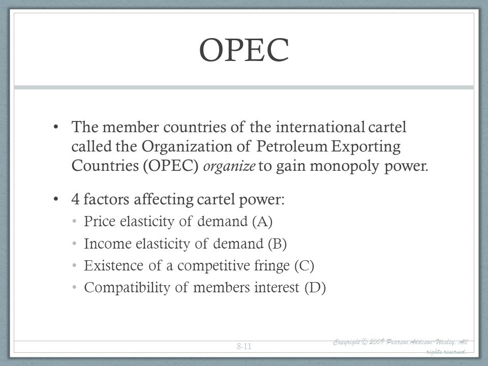 OPEC The member countries of the international cartel called the Organization of Petroleum Exporting Countries (OPEC) organize to gain monopoly power.