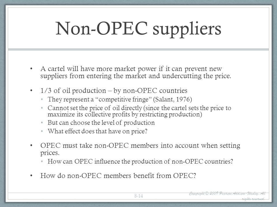 Non-OPEC suppliers A cartel will have more market power if it can prevent new suppliers from entering the market and undercutting the price. 1/3 of oi