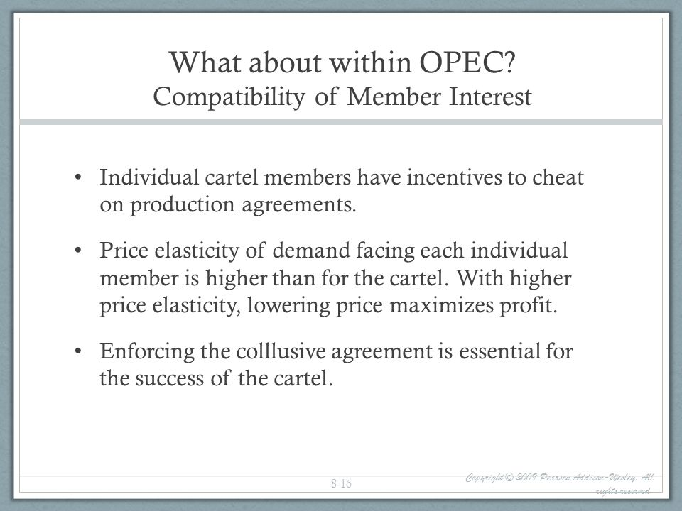 What about within OPEC? Compatibility of Member Interest Individual cartel members have incentives to cheat on production agreements. Price elasticity