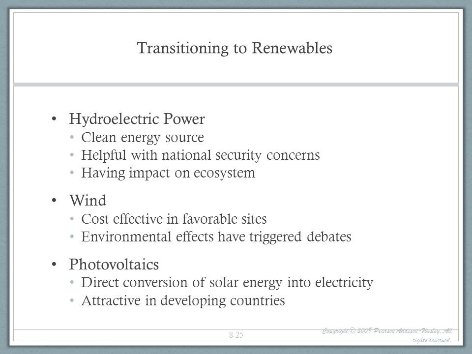 Transitioning to Renewables Hydroelectric Power Clean energy source Helpful with national security concerns Having impact on ecosystem Wind Cost effec
